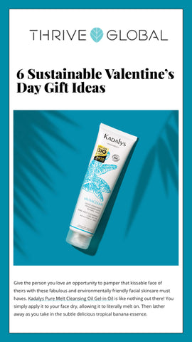 Thrive Global features Kadalys Organic Pure Melt Cleansing Gel in Oil as a sustainable gift idea for Valentine's Days.