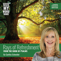 Rays of Refreshment by Cynthia Schneider- Seize My Word Part 4 - From the Book of Psalms