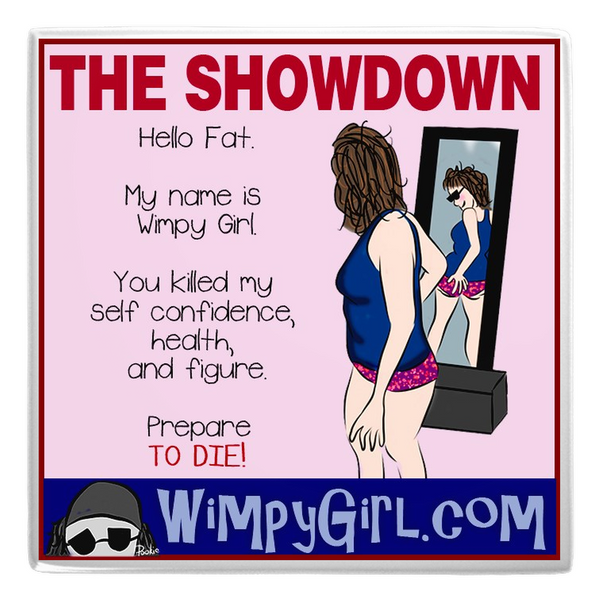 THE SHOWDOWN ~ Wimpy Girl Magnet