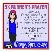 5K RUNNER'S PRAYER ~ Wimpy Girl Magnet