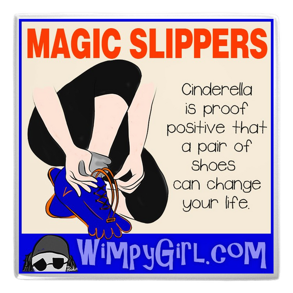 MAGIC SLIPPERS ~ Wimpy Girl Magnet