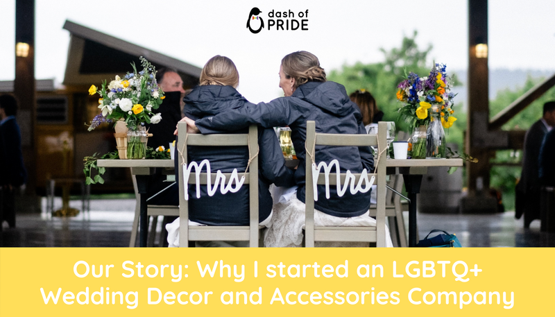 Our Story: Why I started an LGBTQ+ Wedding Decor and Accessories Company
