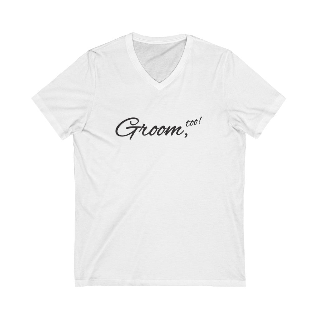 Wedding Day White V-Neck Tshirt with Groom Too in Black Cursive