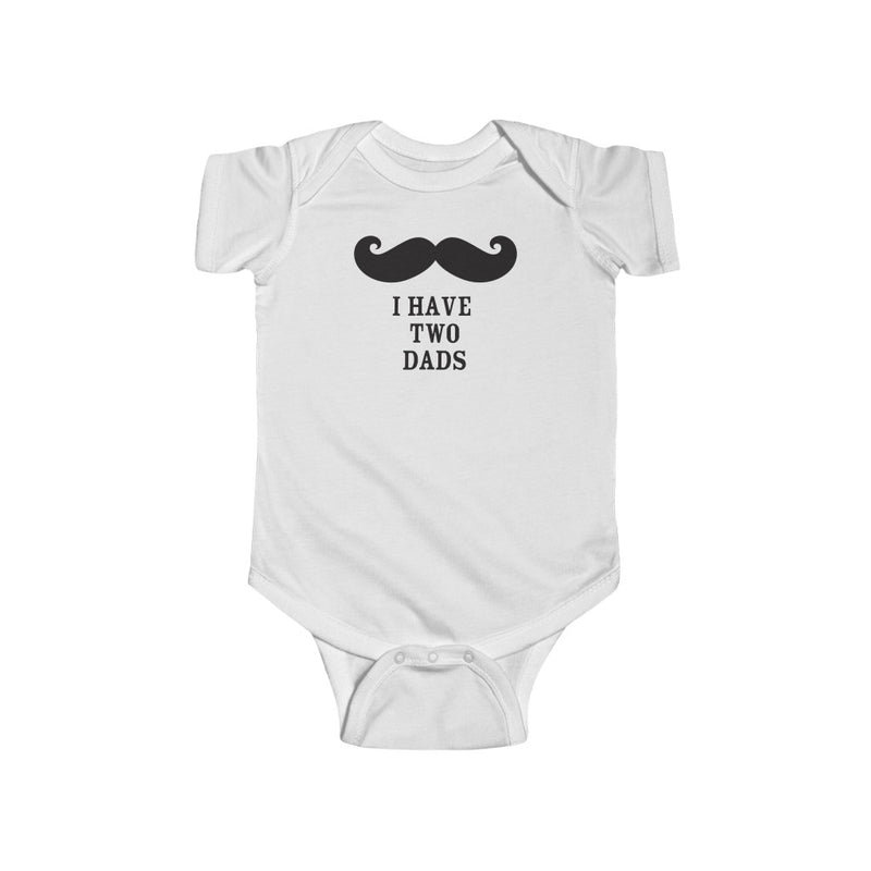 White Infant Bodysuit with Mustache - I Have Two Dads in Black Lettering