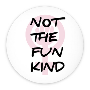 """Not The Fun Kind"" Pin-Back Buttons"