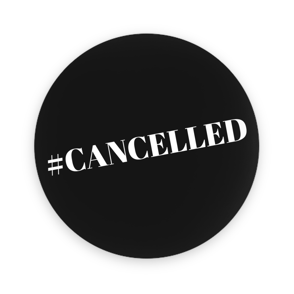 #Cancelled Pin-Back Buttons