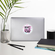 "Load image into Gallery viewer, ""Don't Call Me 'Cis'"" Sticker"