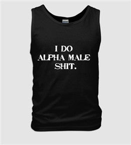"Men's ""I DO ALPHA MALE SHIT"" tank."