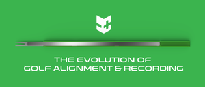 The Evolution of Golf Alignment & Recording