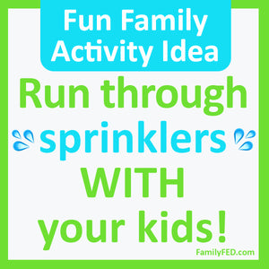 Simple Family Fun: Play in the Sprinklers WITH Your Kids to Create Special Memories