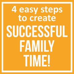 4 easy steps to create successful family time