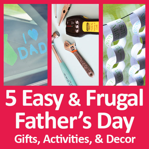 5 Easy, Free, or Cheap Ideas for Father's Day Activities, Decor, and Gifts