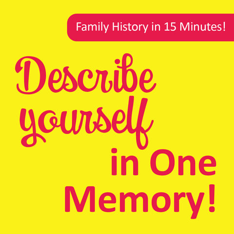 Easy prompts for family history: Describe yourself in one memory