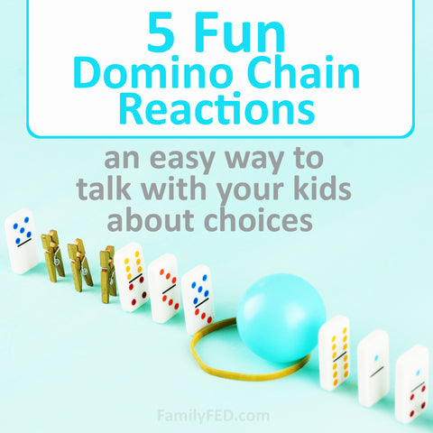 5 fun domino chain reactions to talk with your kids about how their choices matter to others.