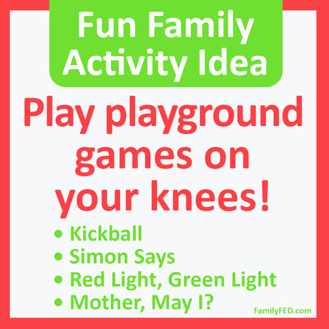 Easy Family Activity Idea: Play Playground Games on Your Knees