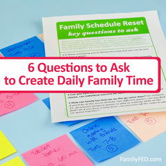 6 questions to ask to create daily family time with ease!