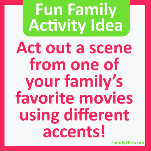 Easy family activity idea: Act out a scene from a favorite family movie!