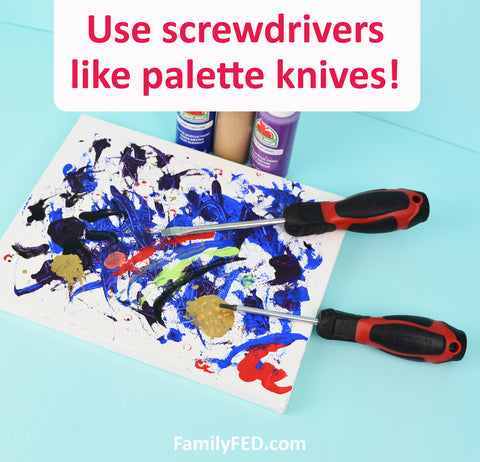 Paint with flat screwdrivers instead of palette knives.