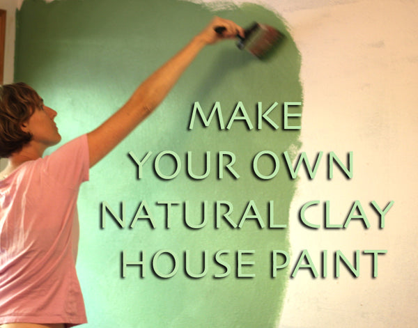 Natural Earth Paint Make Your Own Natural Clay House