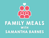 Family Meals with Samantha Barnes