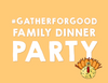 Gather For Good Family Dinner Party