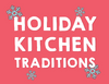 Holiday Kitchen Traditions