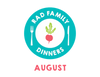 Rad Family Dinners: August - Savoring Summer