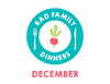 Rad Family Dinners: December - Holiday Treats