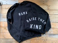 Load image into Gallery viewer, MAMA - RAISE THEM KIND SWEATSHIRT