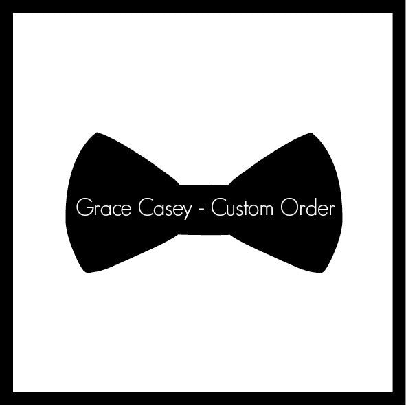 Custom Order - Grace Casey