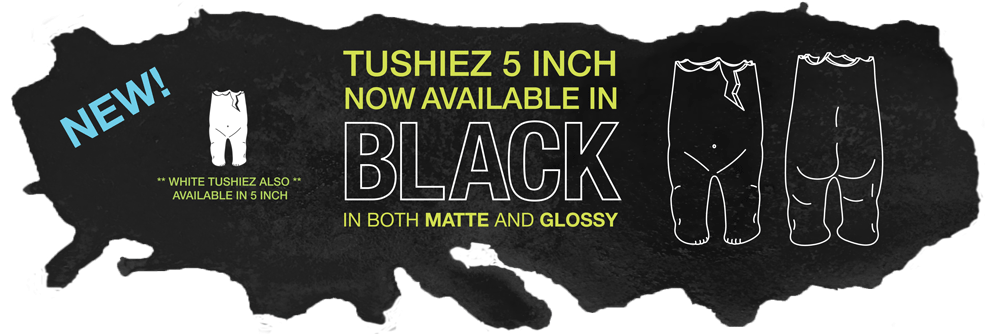 New 5 Inch Tushiez in Black and White