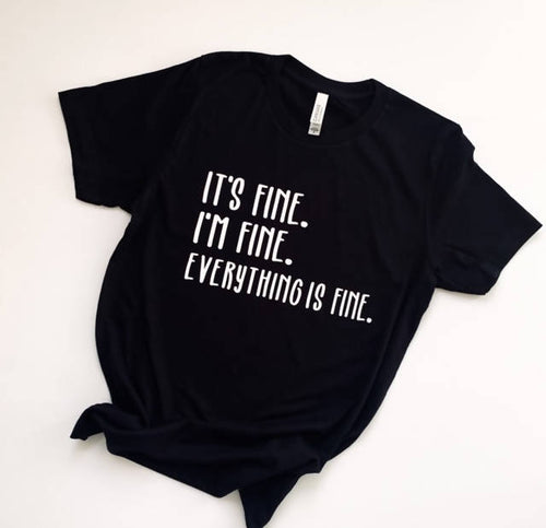 It's Fine. I'm Fine. Everything is Fine Shirt