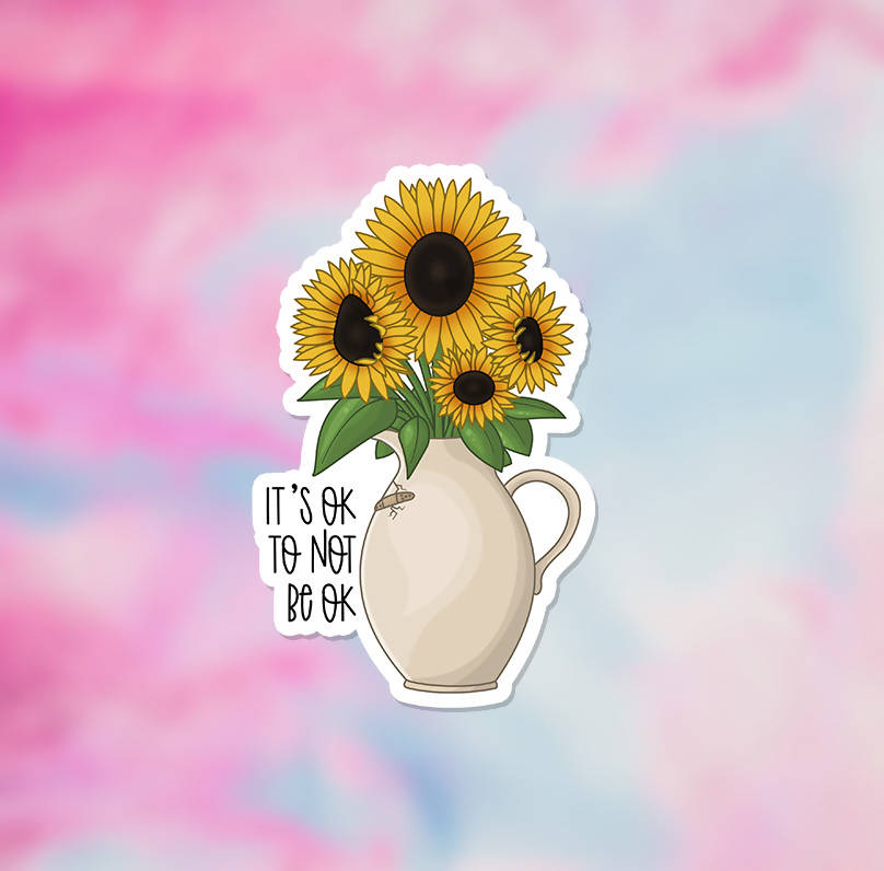 "Sunflowers - It's Ok to Not Be Ok Vinyl Sticker (3"") - glossy finish"