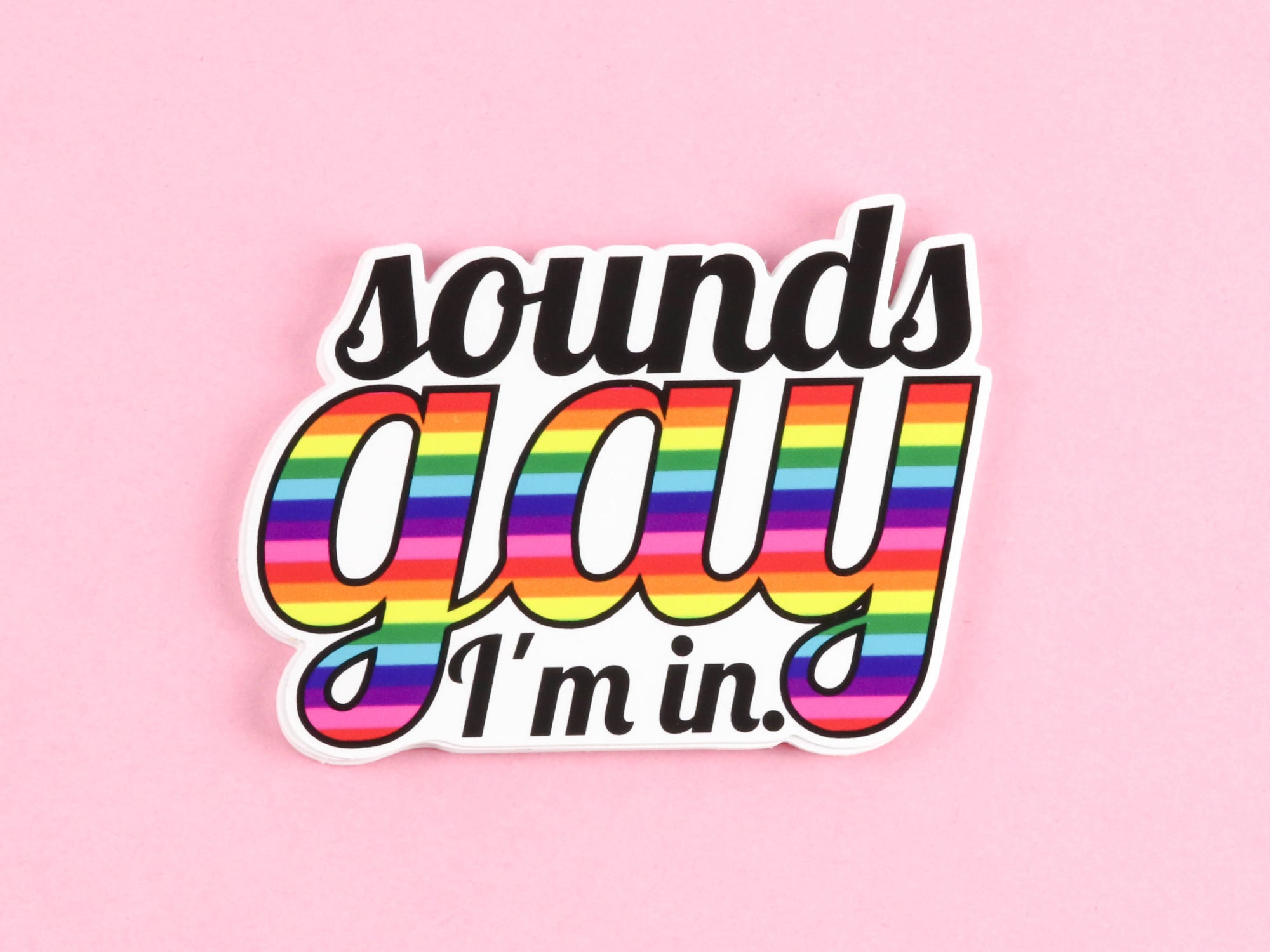 Sounds Gay, I'm in! Sticker Queer Die-Cut Sticker - Supports The Ten Oaks Project