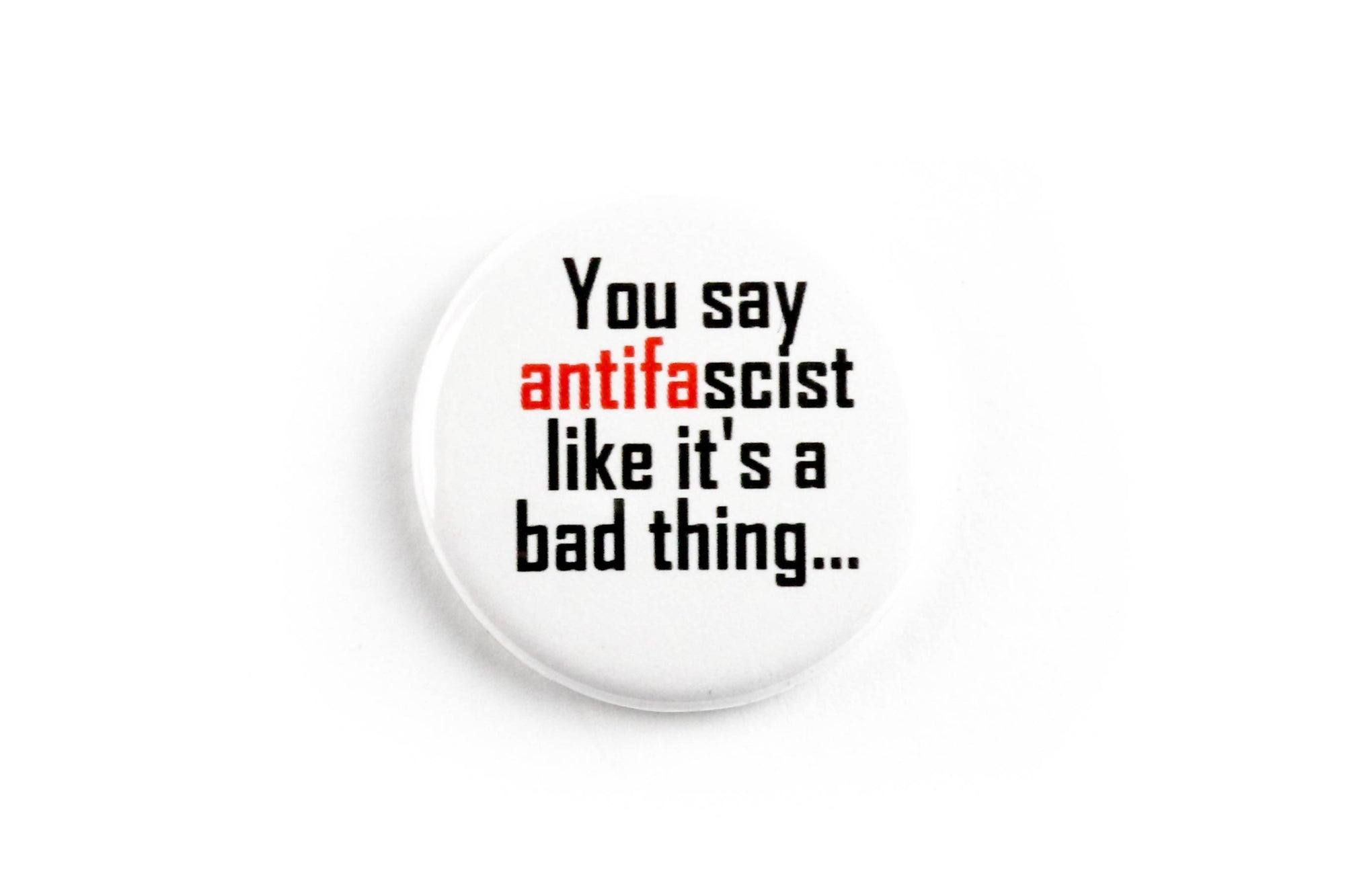 You Say Antifascist Like It's a Bad Thing Button or Magnet