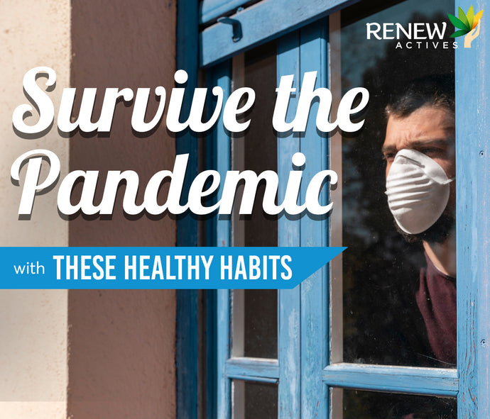 Survive the Pandemic with These Healthy Habits