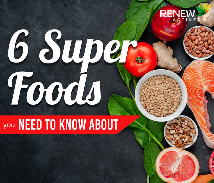 6 Superfoods You Need to Know About