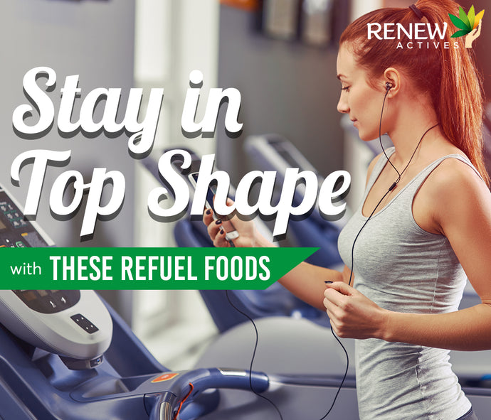 Stay in Top Shape with These Refuel Foods