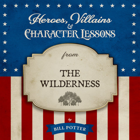 Heroes, Villains & Character Lessons from The Wilderness (MP3 Album)