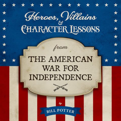 Heroes, Villains & Character Lessons from the American War for Independence (MP3 Album)