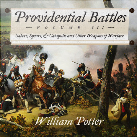 Providential Battles Vol. III: Sabers, Spears & Catapults and Other Weapons of Warfare (MP3 Album)