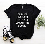 sorry i'm late i didn't want to come Print Women Tshirt