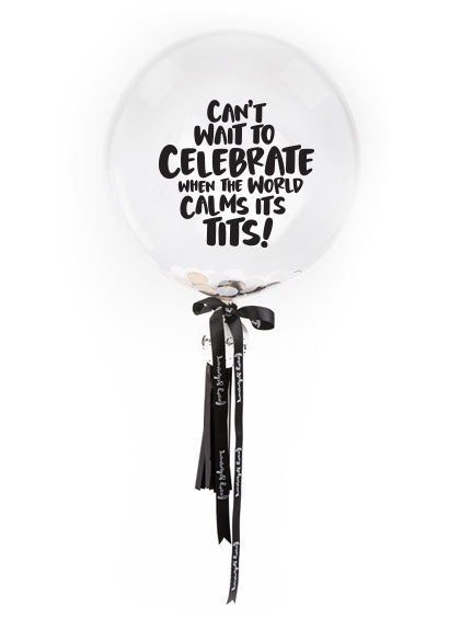 Can't wait to celebrate when the world has calmed its tits!