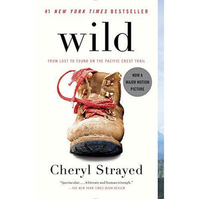 Wild: From Lost to Found on the Pacific Crest Trail by Cheryl Strayed, wild by cheryl strayed, cheryl strayed, book