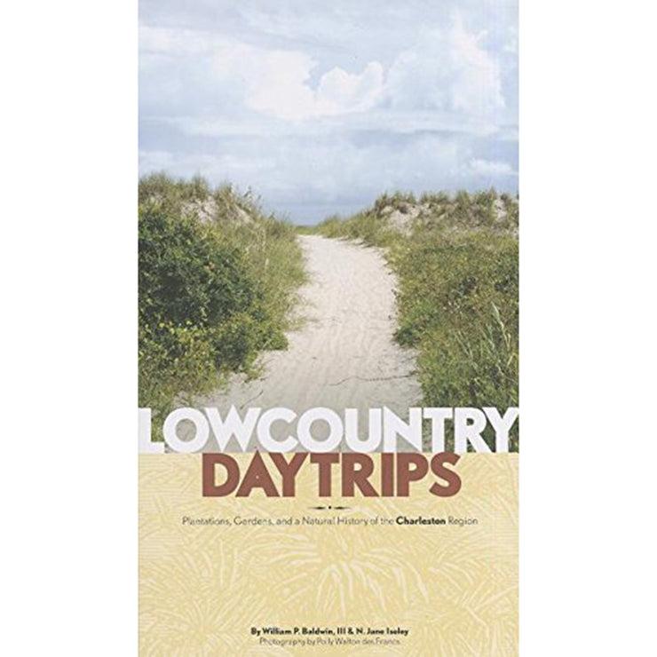 Lowcountry Daytrips: Plantations, Gardens and Natural History of the Charleston Region by William Baldwin