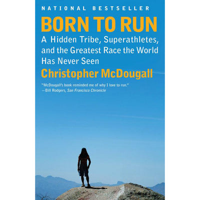 Born to Run: A Hidden Tribe, Superathletes, and the Greatest Race the World Has Never Seen by Christopher McDougall