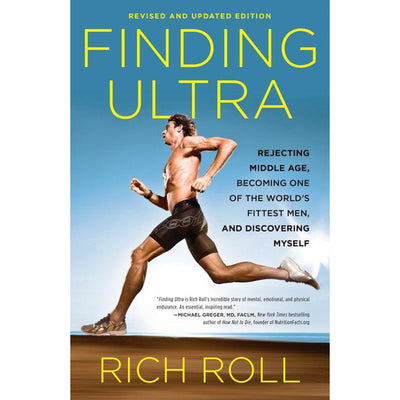Finding Ultra: Rejecting Middle Age, Becoming One of the World's Fittest Men and Discovering Myself by Rich Roll