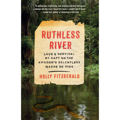 Ruthless River: Love and Survival by Raft on the Amazon's Relentless Madre De Dios by Holly Fitzgerald