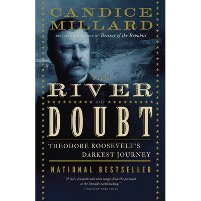 The River of Doubt: Theodore Roosevelt's Darkest Journey by Candice Millard