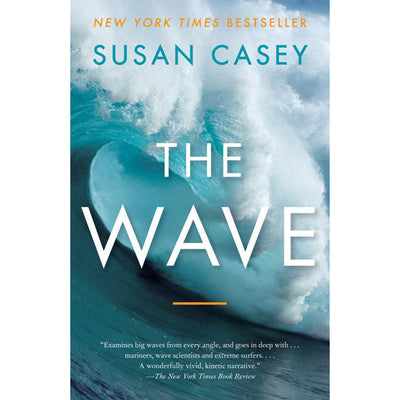 The Wave: In Pursuit of the Rogues, Freaks and Giants of the Ocean by Susan Casey